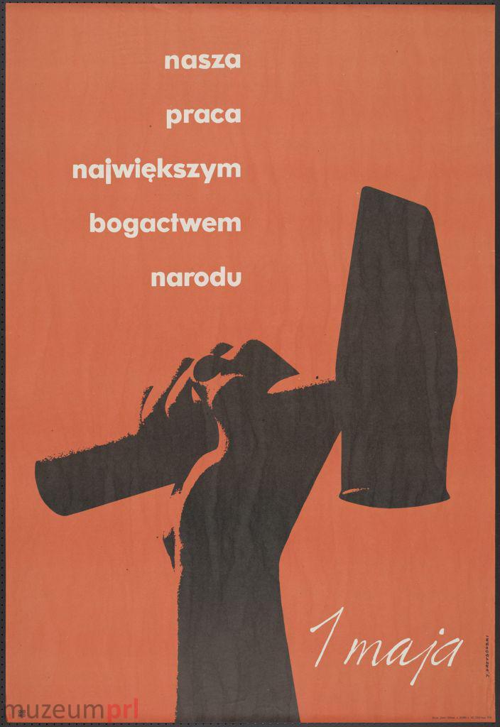 """wizerunek  """"1 maja – nasza praca największym bogactwem narodu"""" – plakat propagandowy"""